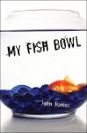 My Fish Bowl - John Ramos