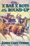 The X Bar X Boys at the Round-Up - James Cody Ferris, Walter S. Rogers