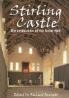Stirling Castle: The Restoration of the Great Hall - Richard Fawcett