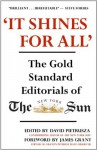 'It Shines for All' The Gold Standard Editorials of the New York Sun - David Pietrusza, James Grant