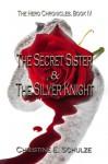 The Secret Sister and the Silver Knight - Christine E. Schulze, Joshua R. Shinn