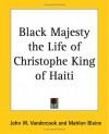 Black Majesty the Life of Christophe King of Haiti - John W. Vandercook, Mahlon Blaine
