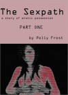The Sexpath: Part One - Polly Frost