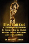 First Call Out: A comprehensive guide to competing in Bikini, Fitness, Figure, Women's Physique and Bodybuilding: 1 - Amanda Larson