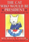 The Cat Who Would Be President - Michael Cader