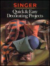 Quick and Easy Home Decorating Projects - Singer Sewing Company, Home Decorating Institute