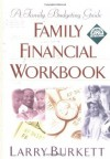 Family Financial Workbook: A Family Budgeting Guide with CDROM - Larry Burkett