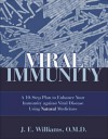 Viral Immunity: A 10-Step Plan to Enhance Your Immunity Against Viral Disease Using Natural Medicines - J.E. Williams