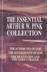 The Essential Arthur W. Pink Collection: The Attributes of God; The Sovereignty of God; The Beatitudes and the Lord's Prayer - Arthur W. Pink