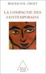 La Compagnie Des Contemporains: Rencontres Avec Des Penseurs D'aujourd'hui - Roger-Pol Droit