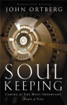 Soul Keeping: Caring for the Most Important Part of You - John Ortberg