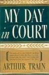 My Day in Court - Arthur Cheney Train
