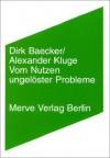 Vom Nutzen Ungelöster Probleme - Dirk Baecker, Alexander Kluge