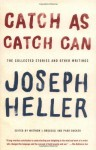 Catch As Catch Can: The Collected Stories and Other Writings - Joseph Heller, Matthew J. Bruccoli, Park Bucker
