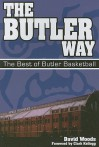 The Butler Way: The Best of Butler Basketball - David Woods