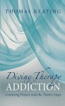 Divine Therapy & Addiction: Centering Prayer and the Twelve Steps - Thomas Keating