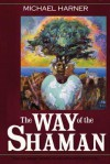 The Way of the Shaman - Michael J. Harner