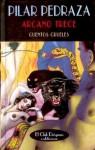 Arcano trece: cuentos crueles - Pilar Pedraza
