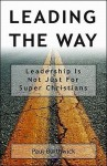 Leading the Way: Leadership Is Not Just for Super Christians - Paul Borthwick