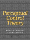 Perceptual Control Theory: Science & Applications - A Book of Readings - William T. Powers, Hetty Vanderijt, Frans Plooij, Philip Runkel, Timothy A. Carey, W. Thomas Bourbon, James Soldani, Richard Marken