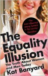 Equality Illusion: The Truth about Women and Men Today - Kat Banyard
