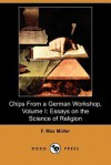 Chips from a German Workshop, Volume I: Essays on the Science of Religion (Dodo Press) - Max Müller