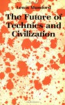 The Future of Technics and Civilization - Lewis Mumford