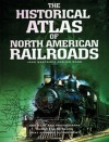 Historical Atlas Of North American Railroads - John Westwood, Ian Wood