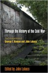 Through the History of the Cold War: The Correspondence of George F. Kennan and John Lukacs - John A. Lukacs