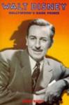 Walt Disney: Hollywood's Dark Prince: A Biography - Marc Eliot