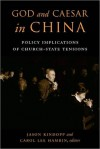 God and Caesar in China - Jason Kindopp, Carol Hamrin