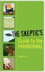 The Skeptic's Guide to the Paranormal - Lynne Kelly