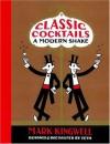 Classic Cocktails: A Modern Shake - Mark Kingwell