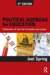 Political Agendas for Education: From Race to the Top to Saving the Planet - Joel Spring