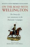 On The Road With Wellington: The Diary Of A War Commissary In The Peninsular Campaigns - Anthony Mario Ludovici, Bernard Cornwell, August Schaumann