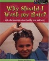 Why Should I Wash My Hair?: And Other Questions About Healthy Skin And Hair - Louise Spilsbury
