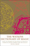 The Watkins Dictionary of Magic: Over 3000 Entries on the World of Magical Formulas, Secret Symbols and the Occult - Nevill Drury