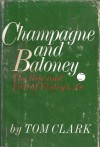 Champagne and Baloney: The Rise and Fall of Finley's A's - Tom Clark