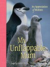 My Unflappable Mum: An Appreciation of Mothers - Jonathan Chester, Patrick T. Regan