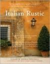 Italian Rustic: How to Bring Tuscan Charm Into Your Home - Elizabeth Helman Minchilli, Domenico Minchilli, Simon McBride