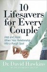 10 Lifesavers for Every Couple: Help and Hope When Your Relationship Hits a Rough Spot - David Hawkins