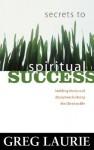 Secrets to Spiritual Success - Greg Laurie
