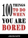 100 Things To Do When You Are Bored - Amanda Davis