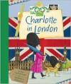 Charlotte in London - Joan MacPhail Knight, Melissa Sweet