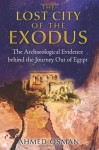 The Lost City of the Exodus: The Archaeological Evidence behind the Journey Out of Egypt - Ahmed Osman