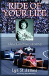 Ride of Your Life: A Race Car Driver's Journey - Lyn St. James, Steve Eubanks