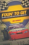 Fixin' to Git: One Fan's Love Affair with NASCAR's Winston Cup - Jim Wright
