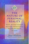 The Nature of Personal Reality: Specific, Practical Techniques for Solving Everyday Problems and Enriching the Life You Know - Jane Roberts