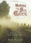 Walking with the Sin Eater: A Celtic Pilgrimage on the Dragon Path - Ross Heaven