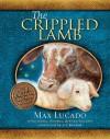 The Crippled Lamb - Max Lucado, Liz Bonham